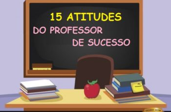 15 ATITUDES FUNDAMENTAIS DO PROFESSOR DE SUCESSO